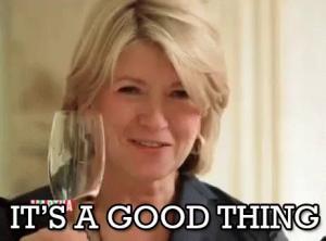 Martha Stewart - Its a good thing